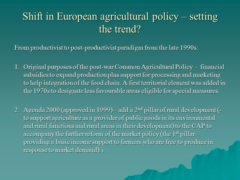 Shift in European agricultural policy – setting the trend? From productivist to post-productivist paradigm from the late 1990s: 1. Original purposes o