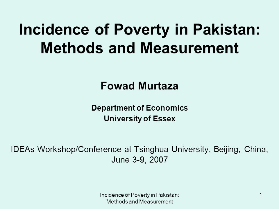 Incidence of Poverty in Pakistan: Methods and Measurement 2 Presentation Contents 1.Motivation 2.Methodology 3.Results and Future work