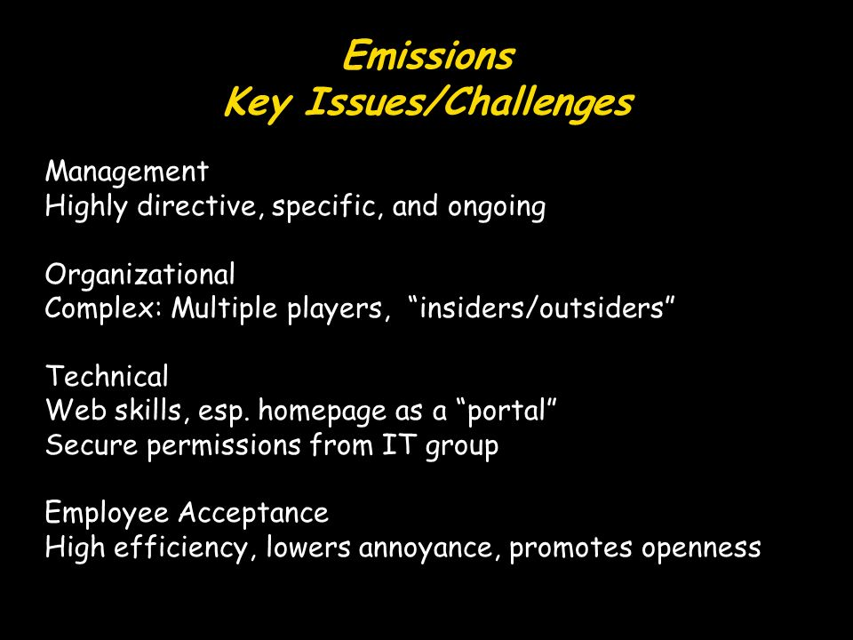 Emissions Key Issues/Challenges Management Highly directive, specific, and ongoing Organizational Complex: Multiple players, insiders/outsiders Techni