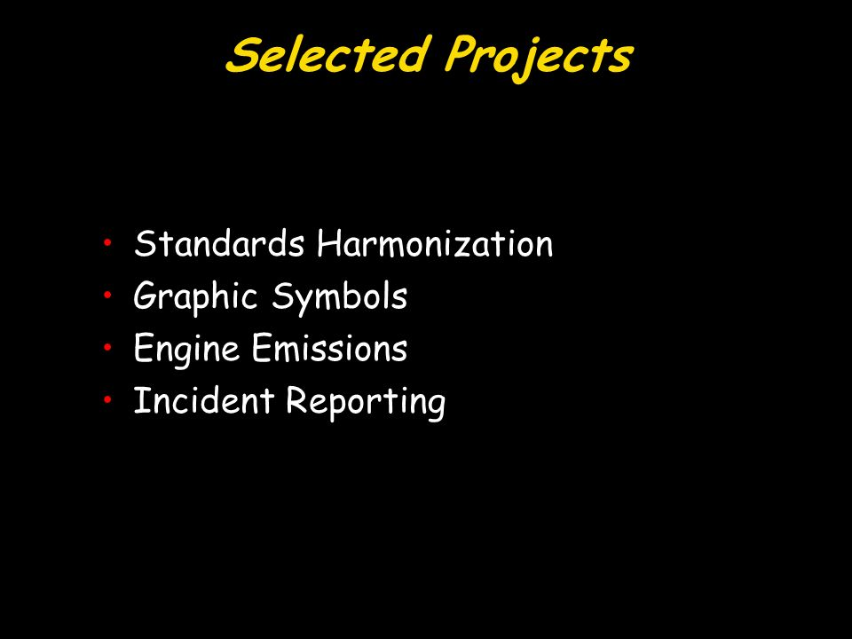 Selected Projects Standards HarmonizationStandards Harmonization Graphic SymbolsGraphic Symbols Engine EmissionsEngine Emissions Incident ReportingIncident Reporting