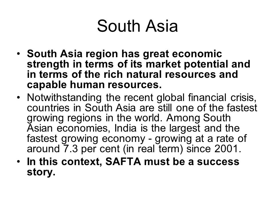South Asia South Asia region has great economic strength in terms of its market potential and in terms of the rich natural resources and capable human resources.