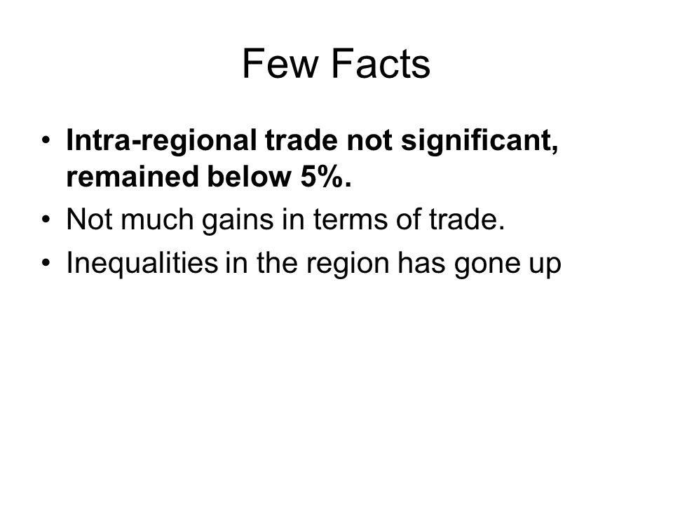 Few Facts Intra-regional trade not significant, remained below 5%.