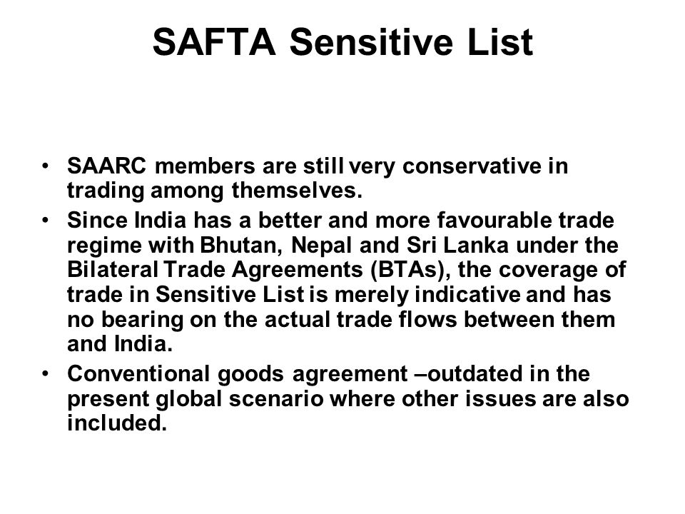 SAFTA Sensitive List SAARC members are still very conservative in trading among themselves.