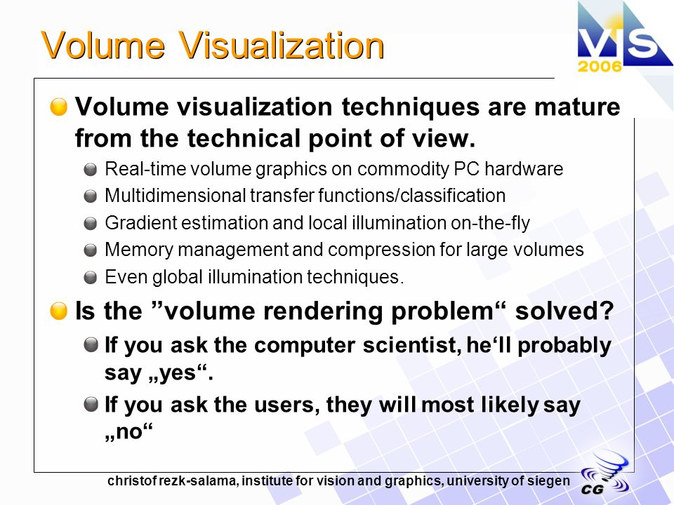 christof rezk-salama, institute for vision and graphics, university of siegen Questions Why are volume rendering applications so hard to use for non- experts.