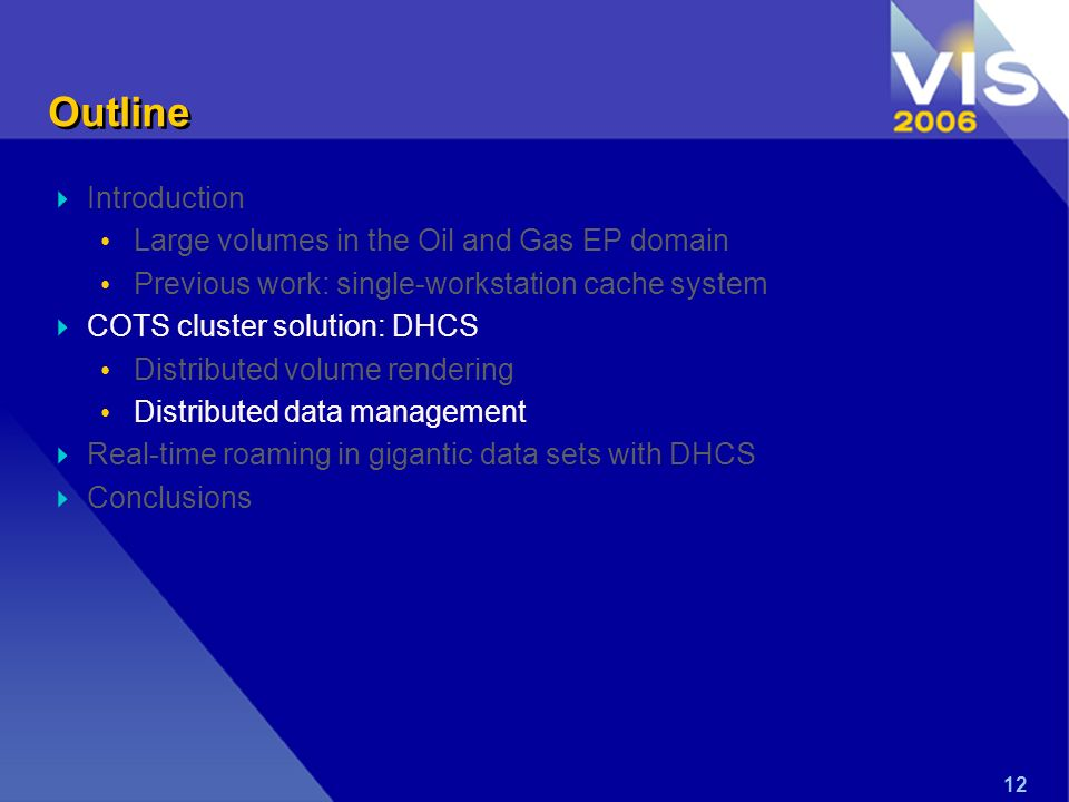 12 Outline Introduction Large volumes in the Oil and Gas EP domain Previous work: single-workstation cache system COTS cluster solution: DHCS Distribu