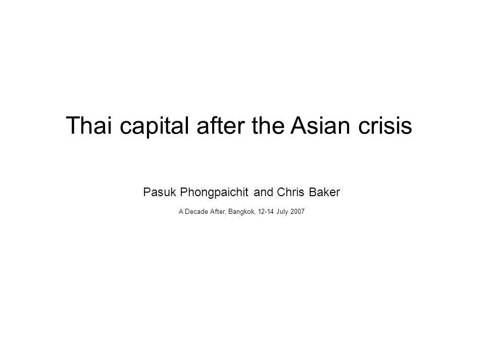 Thai capital after the Asian crisis Pasuk Phongpaichit and Chris Baker A Decade After, Bangkok, 12-14 July 2007