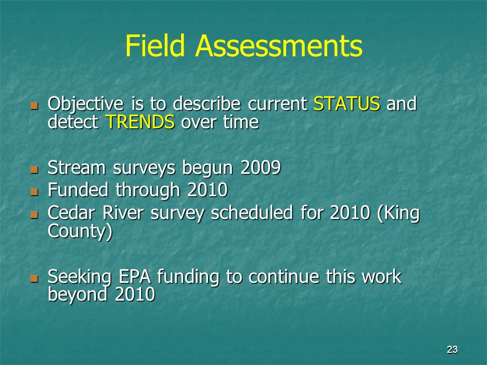 23 Field Assessments Objective is to describe current STATUS and detect TRENDS over time Objective is to describe current STATUS and detect TRENDS ove
