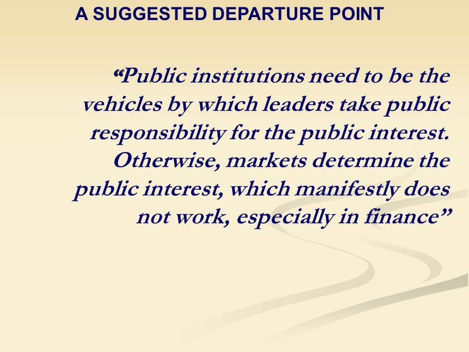 Public institutions need to be the vehicles by which leaders take public responsibility for the public interest.