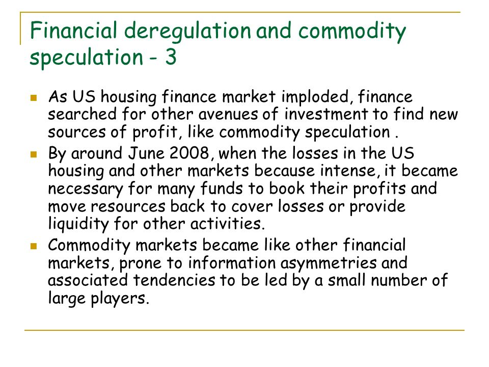 Financial deregulation and commodity speculation - 3 As US housing finance market imploded, finance searched for other avenues of investment to find new sources of profit, like commodity speculation.