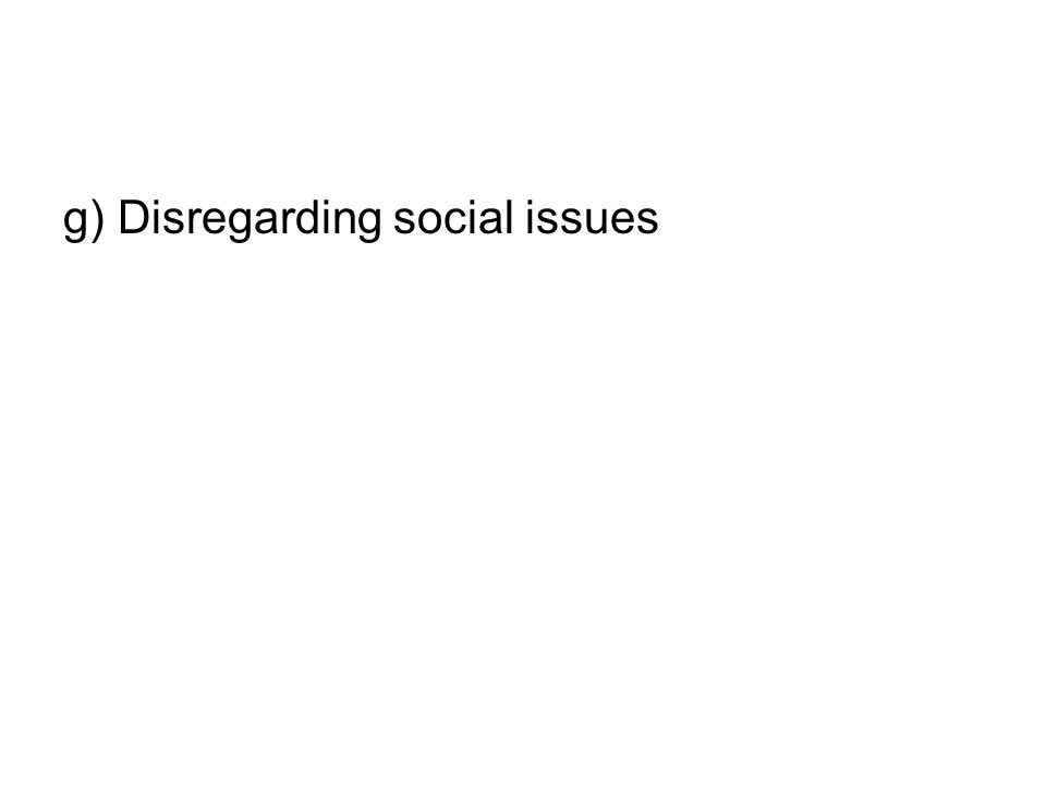 g) Disregarding social issues