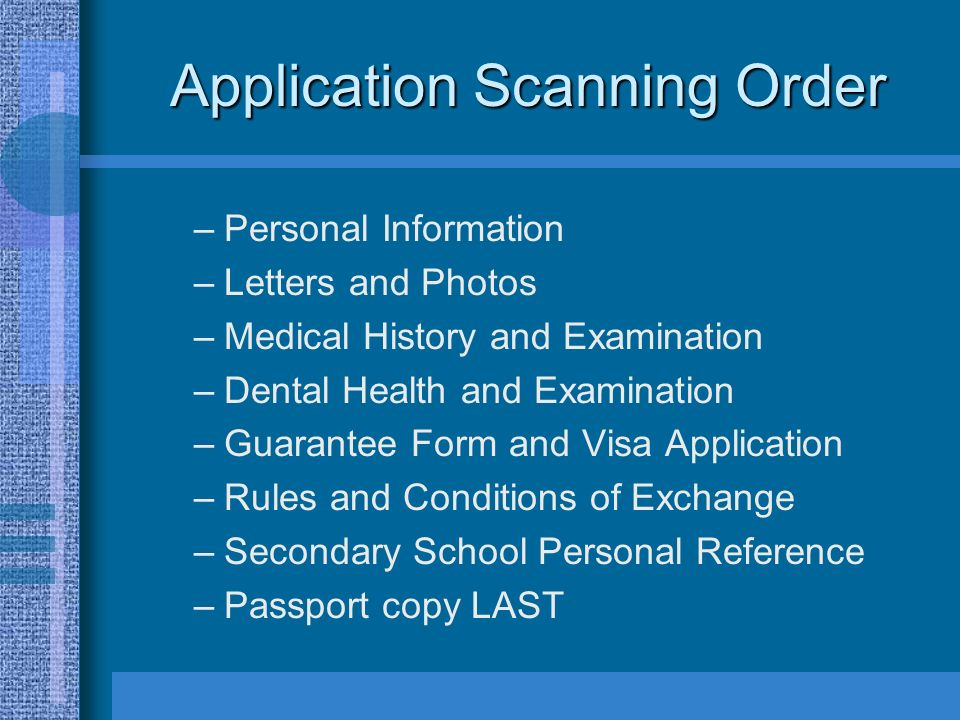 Application Scanning Order –Personal Information –Letters and Photos –Medical History and Examination –Dental Health and Examination –Guarantee Form a