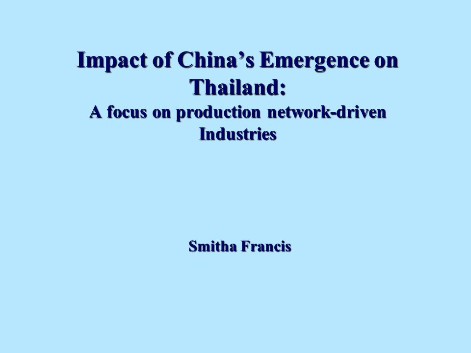 Impact of Chinas Emergence on Thailand: A focus on production network-driven Industries Smitha Francis