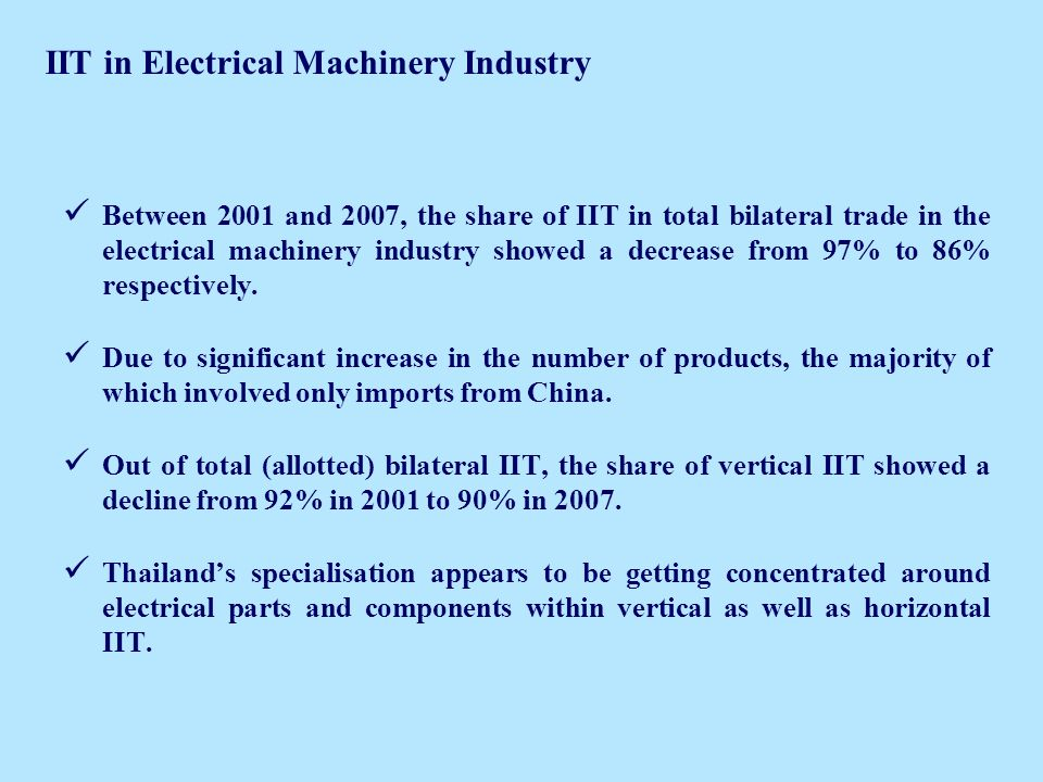 IIT in Electrical Machinery Industry Between 2001 and 2007, the share of IIT in total bilateral trade in the electrical machinery industry showed a decrease from 97% to 86% respectively.