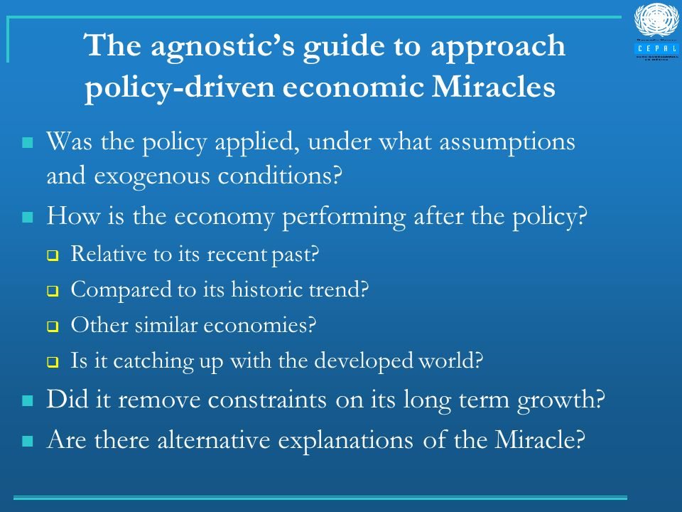 The agnostics guide to approach policy-driven economic Miracles Was the policy applied, under what assumptions and exogenous conditions? How is the ec