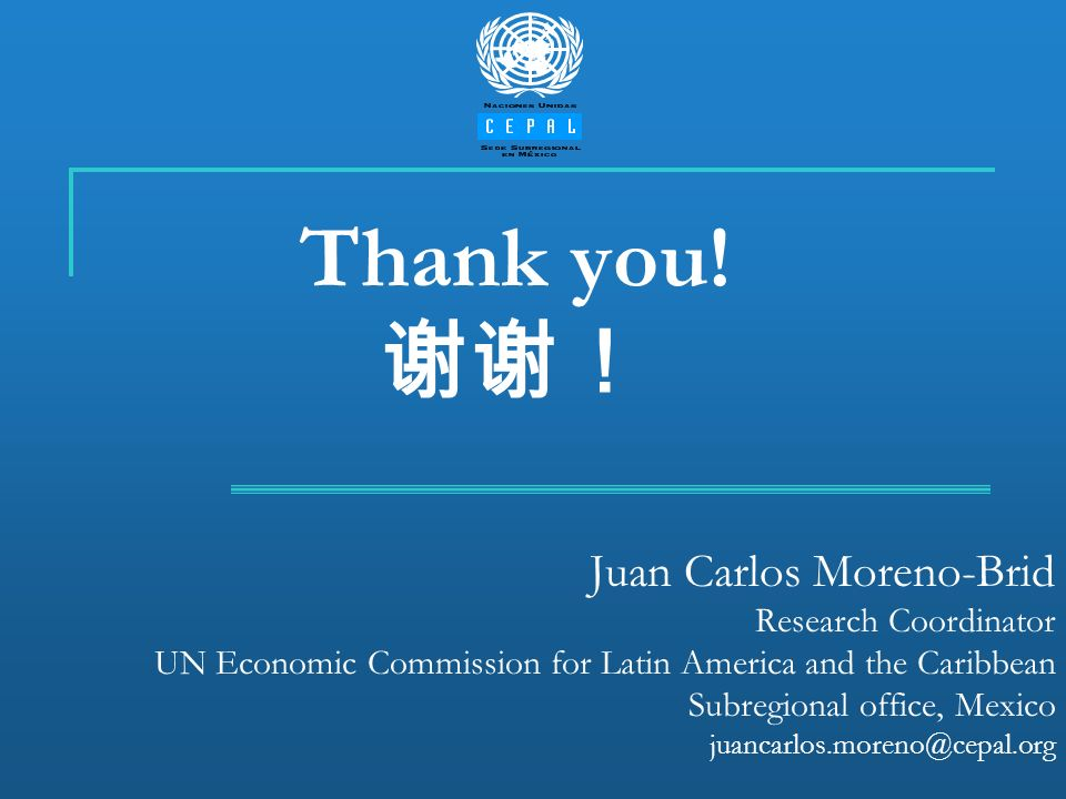Thank you! Juan Carlos Moreno-Brid Research Coordinator UN Economic Commission for Latin America and the Caribbean Subregional office, Mexico juancarl
