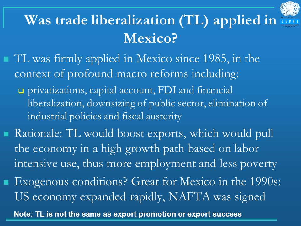 Was trade liberalization (TL) applied in Mexico? TL was firmly applied in Mexico since 1985, in the context of profound macro reforms including: priva