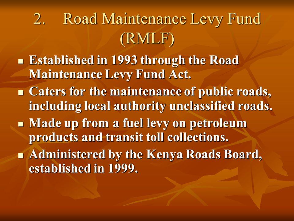 2.Road Maintenance Levy Fund (RMLF) Established in 1993 through the Road Maintenance Levy Fund Act.