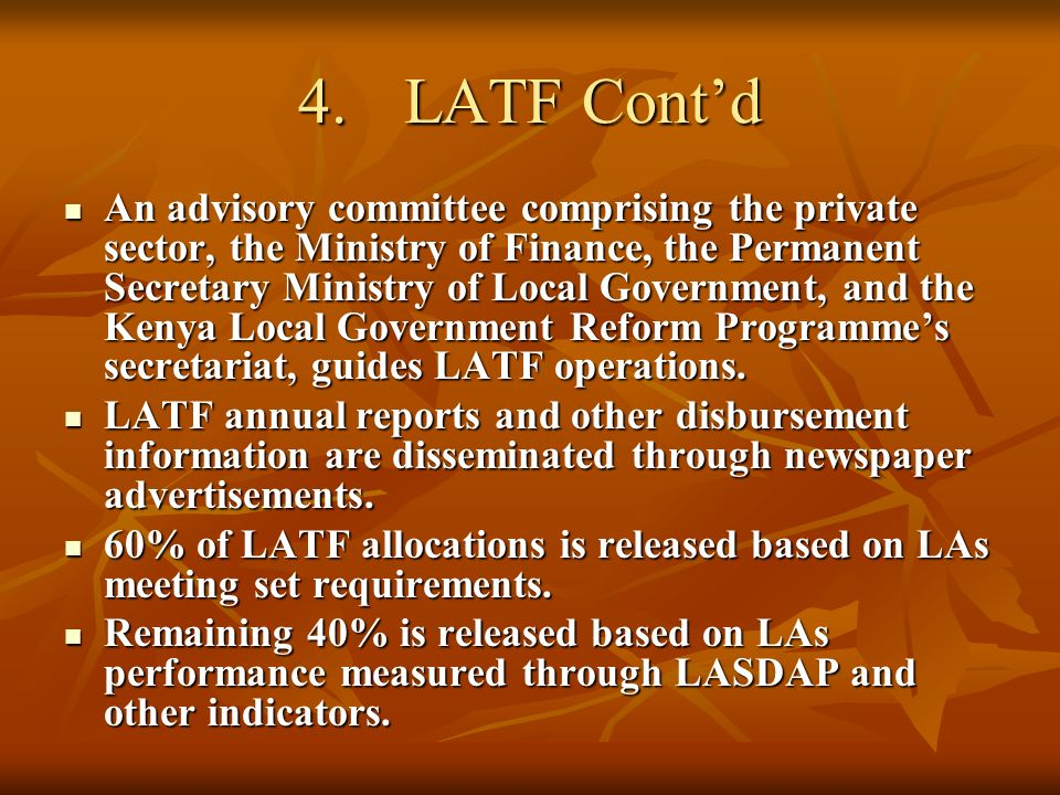 4.LATF Contd An advisory committee comprising the private sector, the Ministry of Finance, the Permanent Secretary Ministry of Local Government, and t