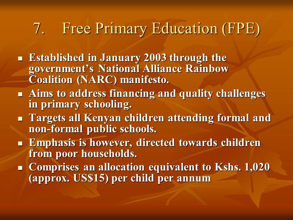 7.Free Primary Education (FPE) Established in January 2003 through the governments National Alliance Rainbow Coalition (NARC) manifesto. Established i