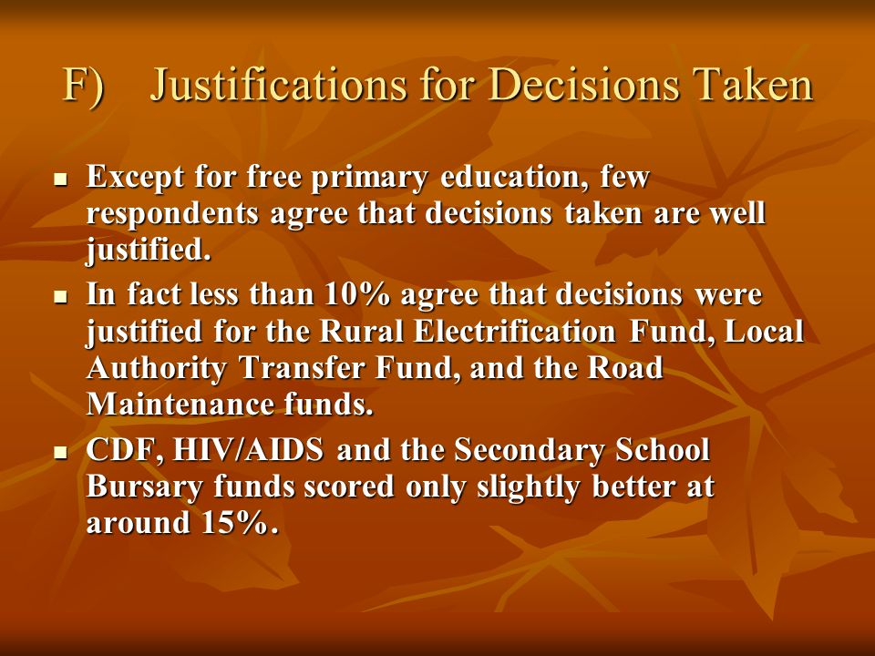 F)Justifications for Decisions Taken Except for free primary education, few respondents agree that decisions taken are well justified.