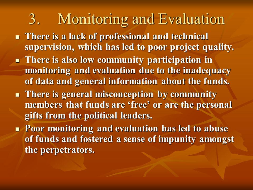 3. Monitoring and Evaluation There is a lack of professional and technical supervision, which has led to poor project quality. There is a lack of prof