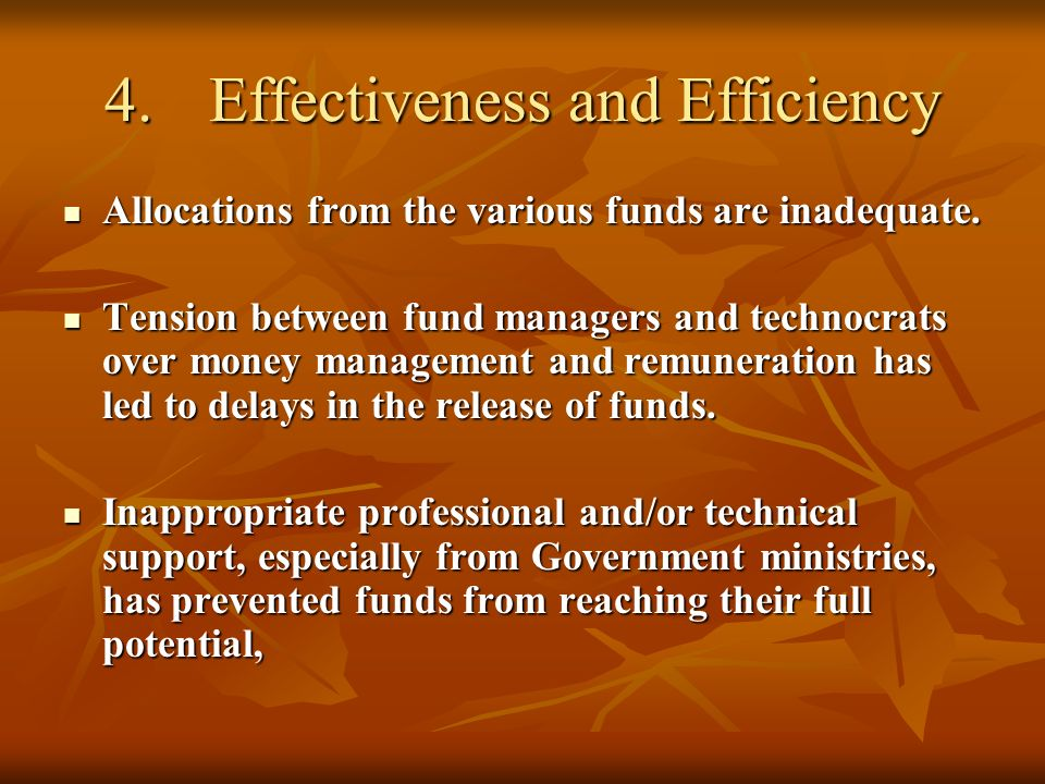 4.Effectiveness and Efficiency Allocations from the various funds are inadequate. Allocations from the various funds are inadequate. Tension between f