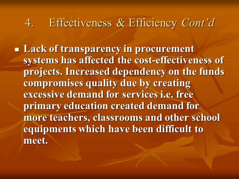 4.Effectiveness & Efficiency Contd Lack of transparency in procurement systems has affected the cost-effectiveness of projects.