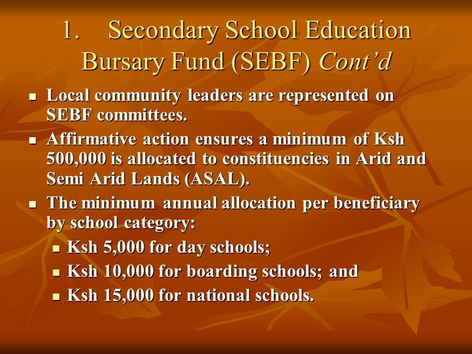 1.Secondary School Education Bursary Fund (SEBF) Contd Local community leaders are represented on SEBF committees.