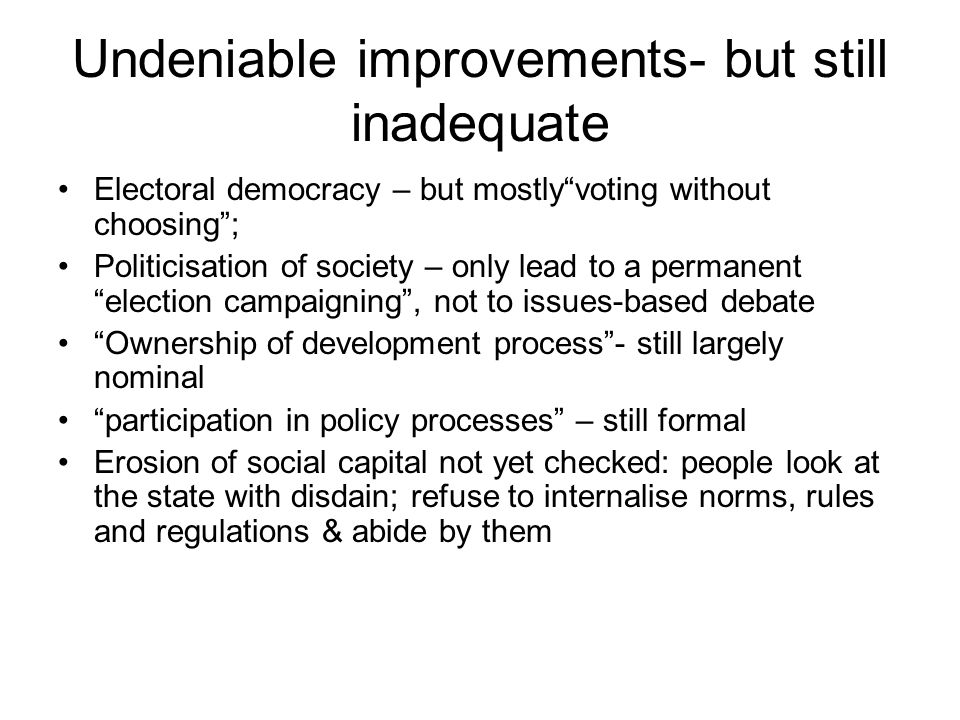Undeniable improvements- but still inadequate Electoral democracy – but mostlyvoting without choosing; Politicisation of society – only lead to a perm