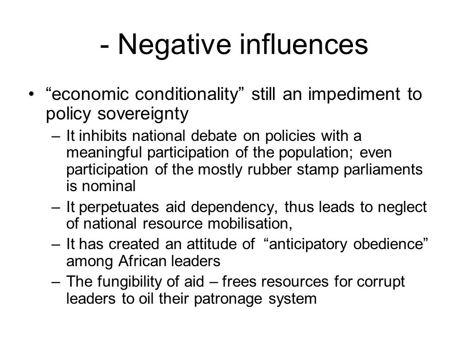 - Negative influences economic conditionality still an impediment to policy sovereignty –It inhibits national debate on policies with a meaningful par