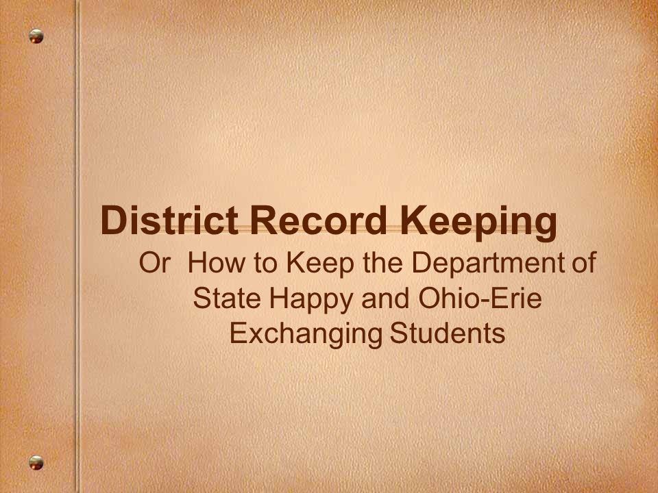 Background DoS and CSIET have imposed strict requirements on exchange programs –Record keeping requirements –Background checks –Compliance audits Ohio-Erie must have access to certain records and produce them when asked