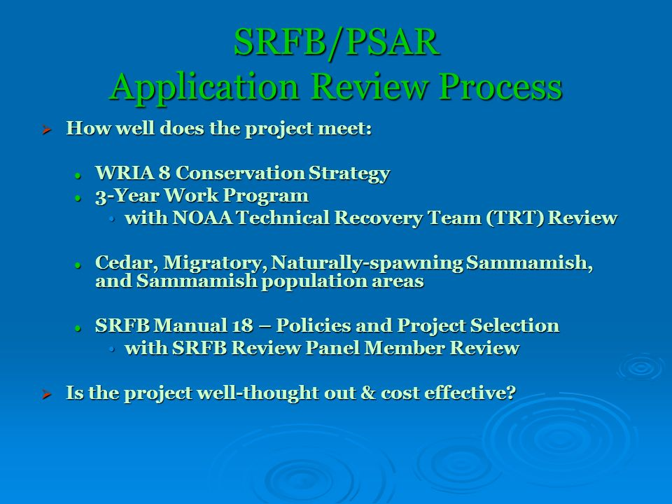 SRFB/PSAR Application Review Process June 19 th – Field visits June 19 th – Field visits 7 presentations 7 presentations June 26 th Meeting – June 26 th Meeting – Scoring, ranking, and allocation discussion Scoring, ranking, and allocation discussion