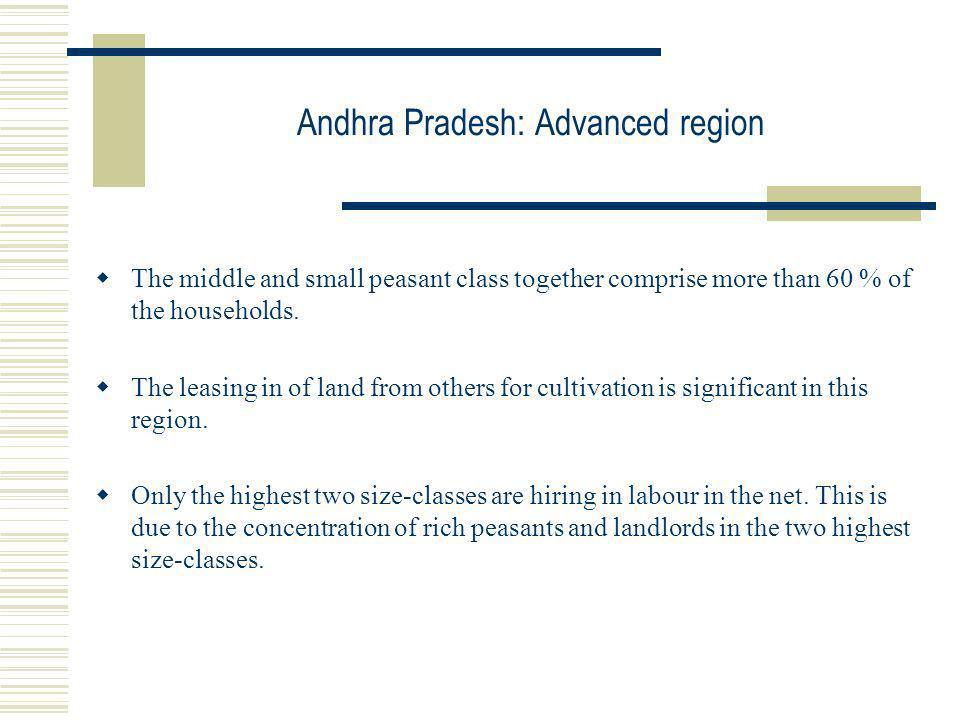 Andhra Pradesh: Advanced region The middle and small peasant class together comprise more than 60 % of the households. The leasing in of land from oth