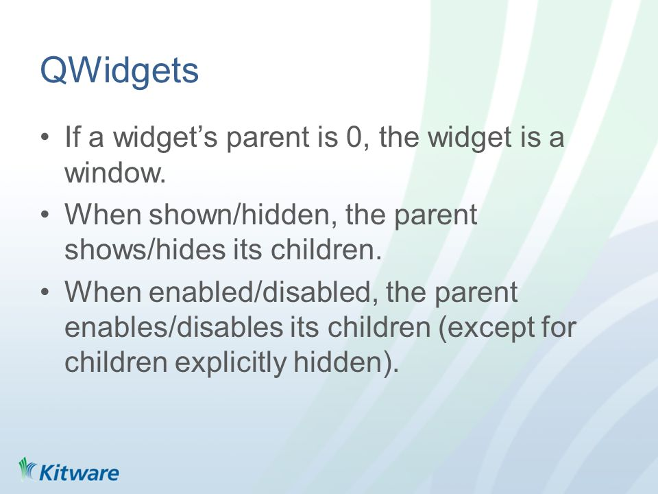 QWidgets If a widgets parent is 0, the widget is a window.
