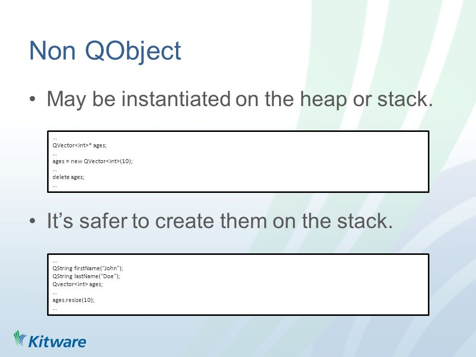 Non QObject May be instantiated on the heap or stack.