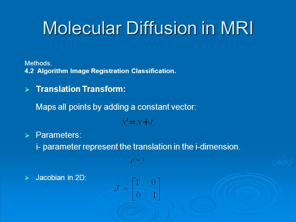 Molecular Diffusion in MRI Methods. 4.2 Algorithm Image Registration Classification. Translation Transform: Maps all points by adding a constant vecto
