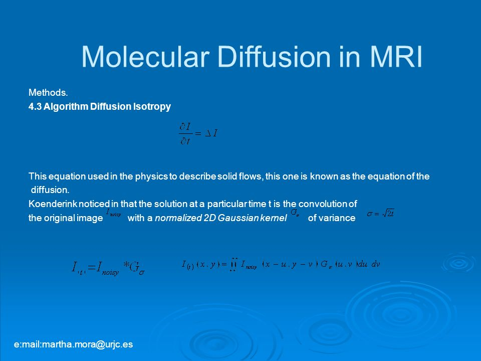 Molecular Diffusion in MRI Methods. 4.3 Algorithm Diffusion Isotropy This equation used in the physics to describe solid flows, this one is known as t