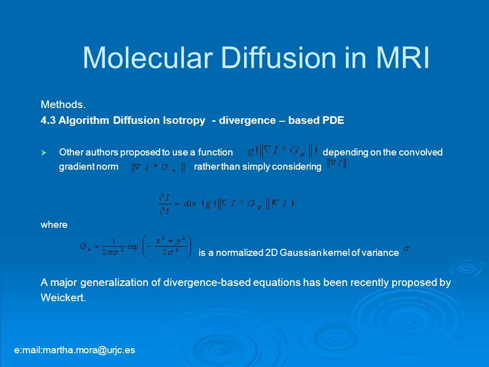 Molecular Diffusion in MRI Methods. 4.3 Algorithm Diffusion Isotropy - divergence – based PDE Other authors proposed to use a function depending on th