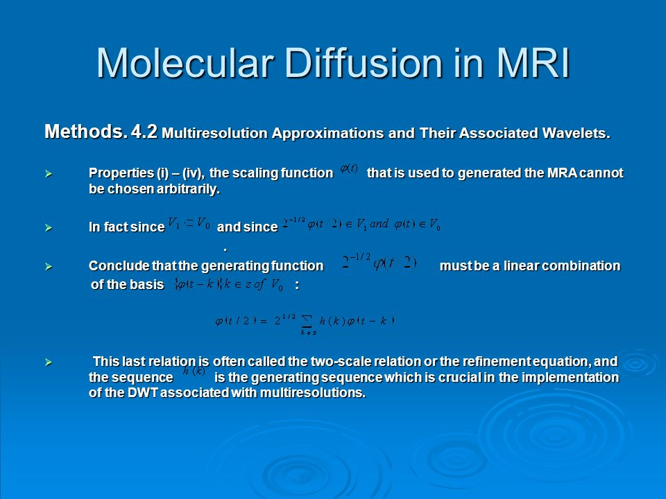 Molecular Diffusion in MRI Methods. 4.2 Multiresolution Approximations and Their Associated Wavelets. Properties (i) – (iv), the scaling function that