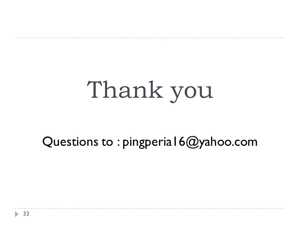 33 Thank you Questions to : pingperia16@yahoo.com