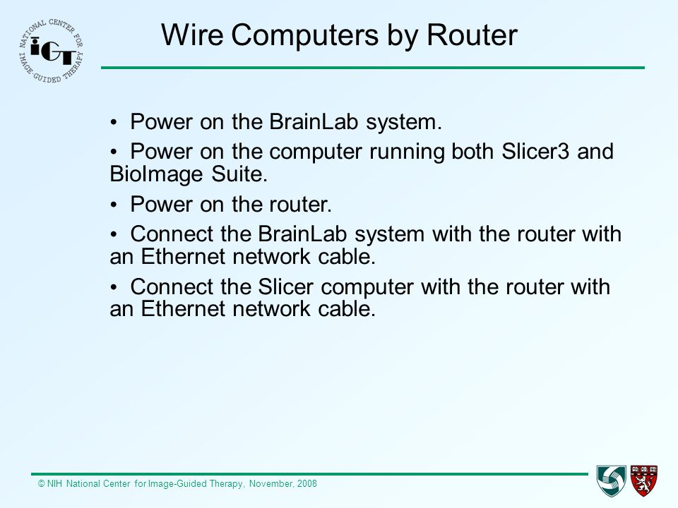 © NIH National Center for Image-Guided Therapy, November, 2008 Wire Computers by Router Power on the BrainLab system.