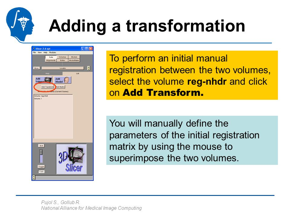 Pujol S., Gollub R. National Alliance for Medical Image Computing Adding a transformation To perform an initial manual registration between the two vo