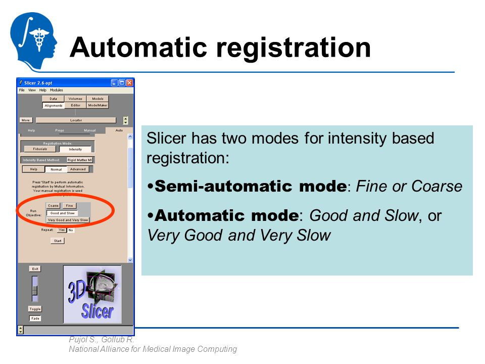 Pujol S., Gollub R. National Alliance for Medical Image Computing Automatic registration Slicer has two modes for intensity based registration: Semi-a
