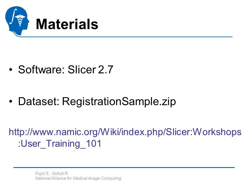 Pujol S., Gollub R. National Alliance for Medical Image Computing Materials Software: Slicer 2.7 Dataset: RegistrationSample.zip http://www.namic.org/