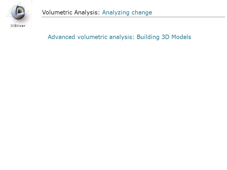 Volumetric Analysis: Analyzing change Advanced volumetric analysis: Building 3D Models