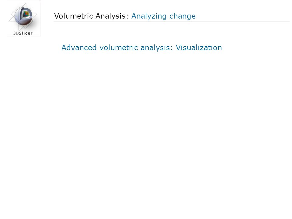 Volumetric Analysis: Analyzing change Advanced volumetric analysis: Visualization