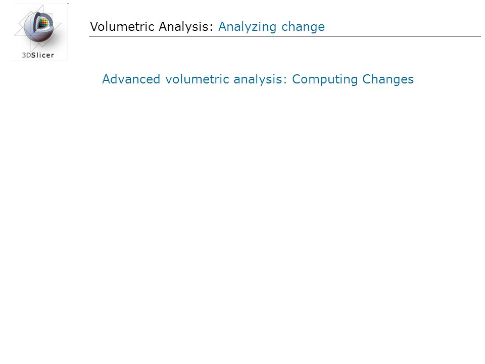 Volumetric Analysis: Analyzing change Advanced volumetric analysis: Computing Changes