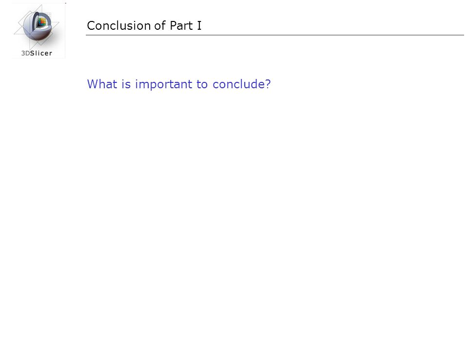 Conclusion of Part I What is important to conclude?