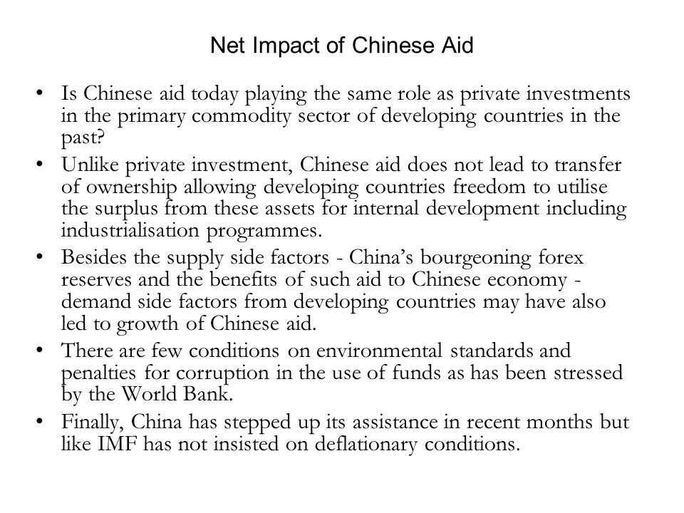 Net Impact of Chinese Aid Is Chinese aid today playing the same role as private investments in the primary commodity sector of developing countries in the past.