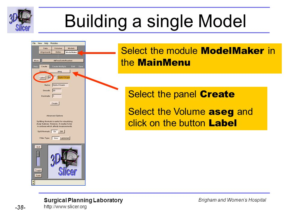 Surgical Planning Laboratory http://www.slicer.org -38- Brigham and Womens Hospital Building a single Model Select the module ModelMaker in the MainMe